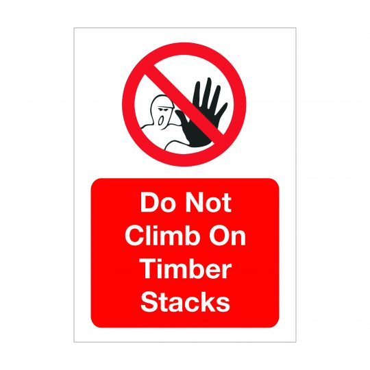 Do Not Climb On Timber Stacks Signs, Health and Safety Boards